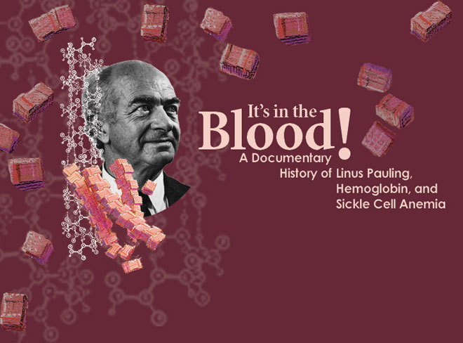 it s in the blood a documentary history of linus pauling  a documentary history of linus pauling hemoglobin and sickle cell