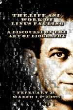 """The Life and Work of Linus Pauling (1901-1994): A Discourse on the Art of Biography."". February 28 - March 2, 1995"