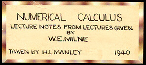 Lecture notes by Harold Manley from a numerical calculus class taught by W.E. Milne, 1940.