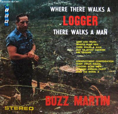 """Where There Walks a Logger, There Walks a Man,"" songs by Buzz Martin."