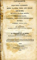Catalogue of Kitchen Garden, Herb, Flower, Tree and Grass Seeds...etc. Sold by G. Thorburn & Sons. 1832.