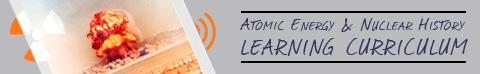 Banner Image. Atomic Energy & Nuclear History Learning Curriculum
