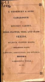 Catalogue of Kitchen Garden, Herb, Flower, Tree, and Grass Seeds, Bulbous Flower Roots, Greenhouse Plants, Gardening, Agricultural and Botanical Books, Gardening Tools, etc. 1830.